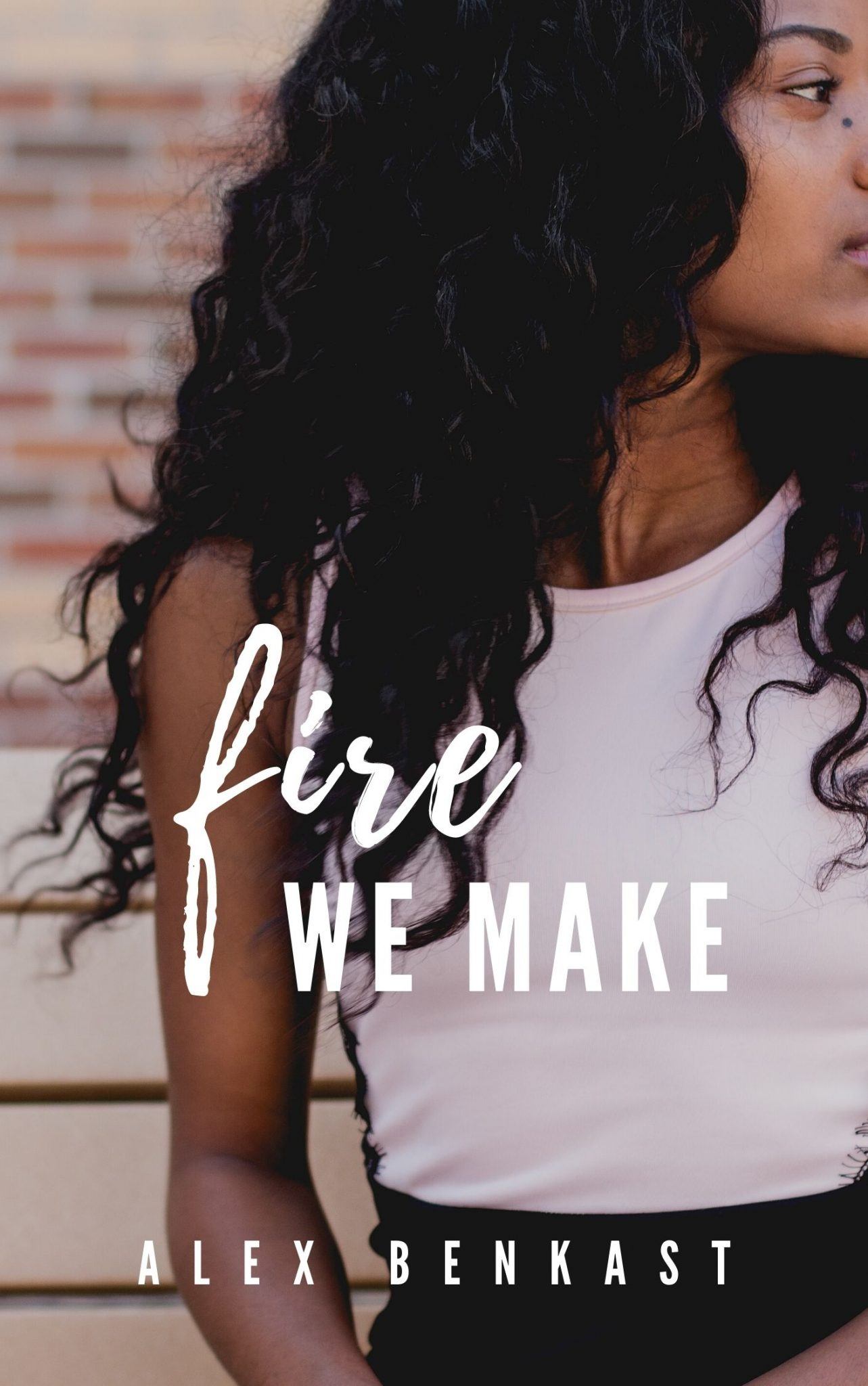 Book Cover of Fire We Make - Rebels Like Us Book 3 by Alex Benkast